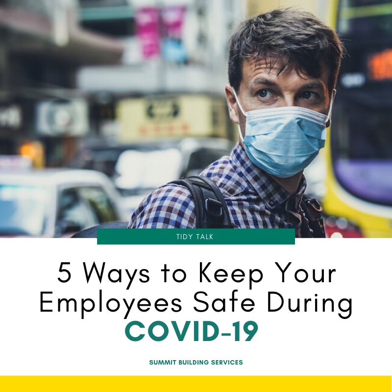 5 Ways to Keep your employees safe during COVID-19